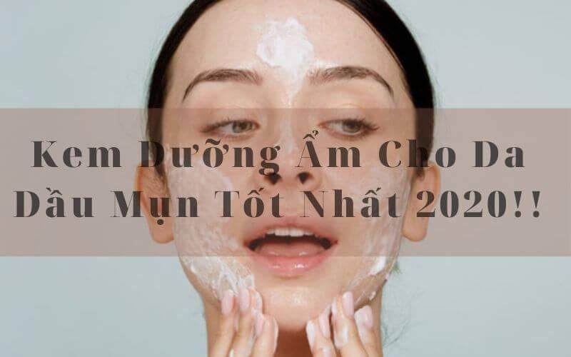 Kem Dưỡng Âm Cho Da Dầu Mụn Tốt Nhất 2020!! (1)