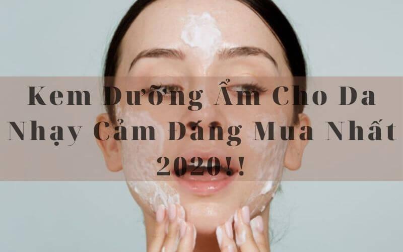 Kem Dưỡng Âm Cho Da nhạy cảm Tốt Nhất 2020!! (2)